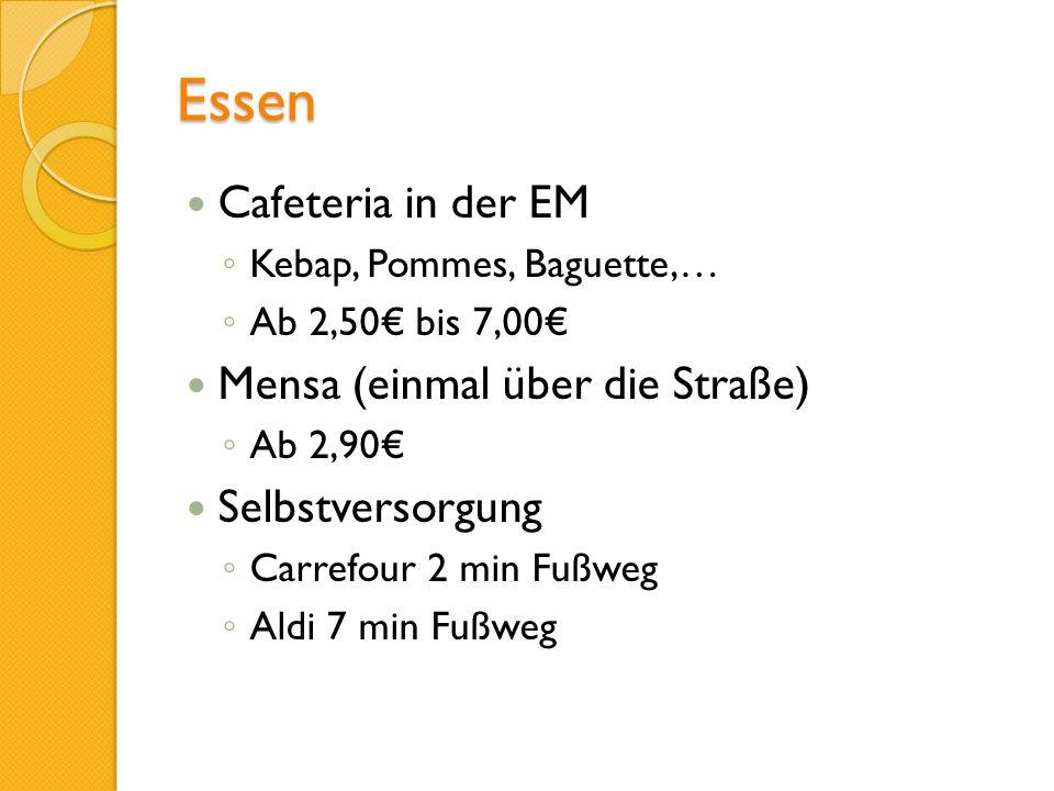 Essen Cafeteria in der EM Kebap, Pommes, Baguette,… Ab 2,50 bis 7,00 Mensa (einmal über die Straße) Ab 2,90 Selbstversorgung Carrefour 2 min Fußweg Al