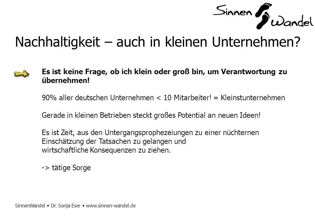 SinnenWandel Dr. Sonja Eser www.sinnen-wandel.de Nachhaltigkeit – auch in kleinen Unternehmen? Es ist keine Frage, ob ich klein oder groß bin, um Vera