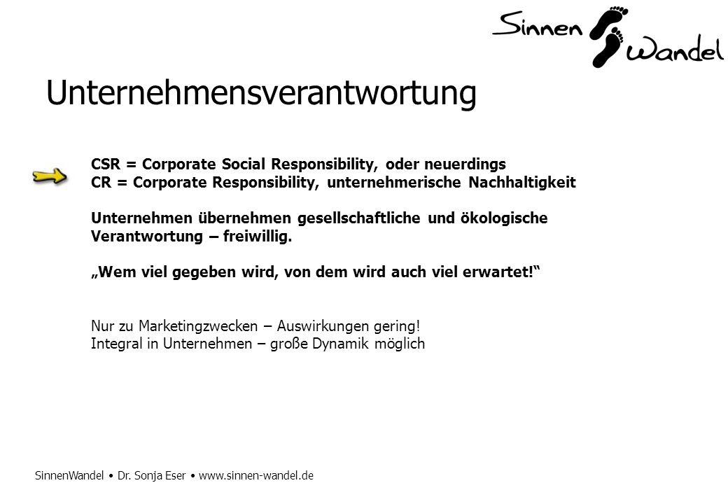 SinnenWandel Dr. Sonja Eser www.sinnen-wandel.de Unternehmensverantwortung CSR = Corporate Social Responsibility, oder neuerdings CR = Corporate Respo