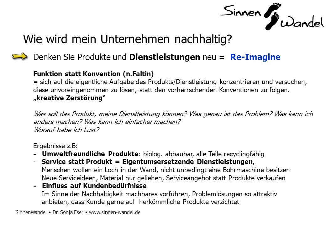 SinnenWandel Dr. Sonja Eser www.sinnen-wandel.de Denken Sie Produkte und Dienstleistungen neu = Re-Imagine Funktion statt Konvention (n.Faltin) = sich