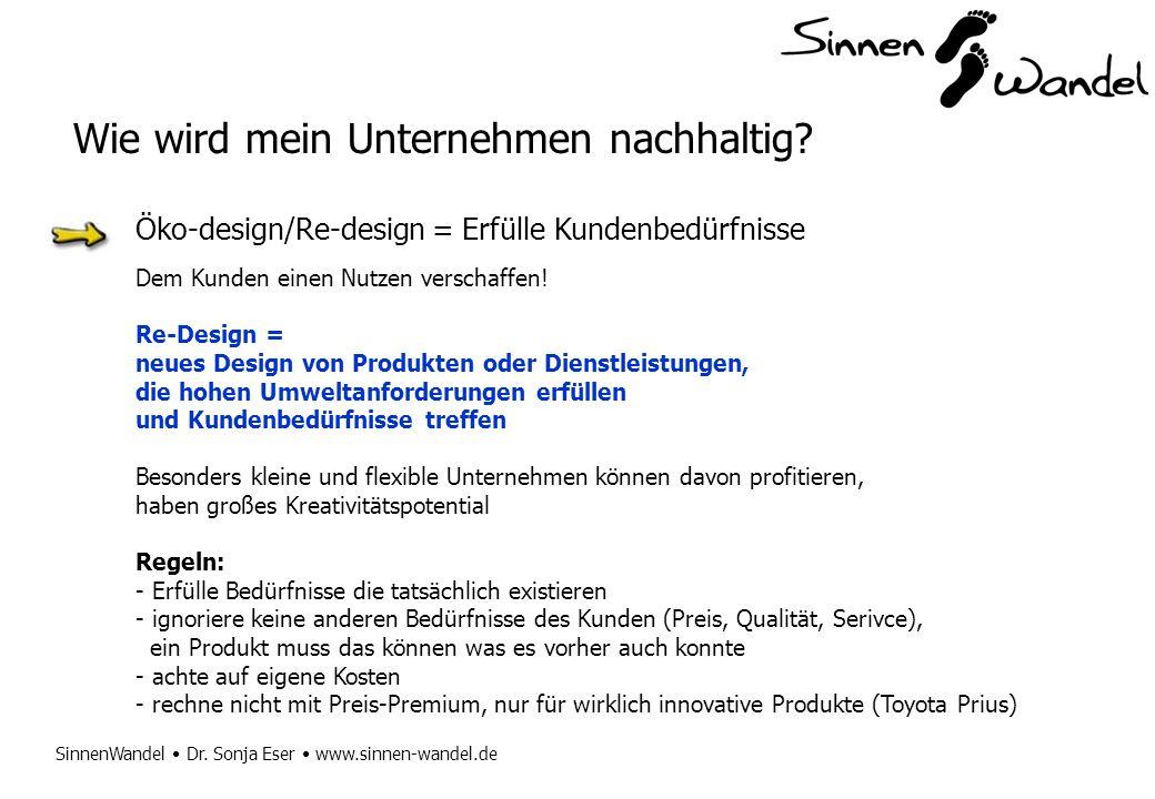 SinnenWandel Dr. Sonja Eser www.sinnen-wandel.de Öko-design/Re-design = Erfülle Kundenbedürfnisse Dem Kunden einen Nutzen verschaffen! Re-Design = neu