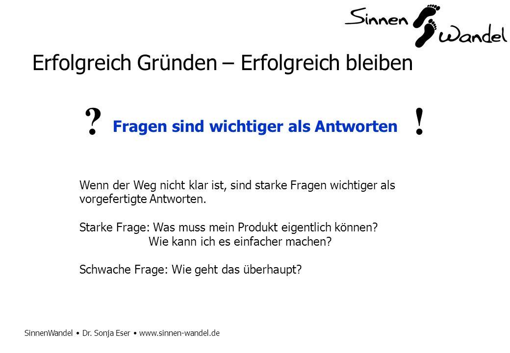 SinnenWandel Dr. Sonja Eser www.sinnen-wandel.de Erfolgreich Gründen – Erfolgreich bleiben Fragen sind wichtiger als Antworten Wenn der Weg nicht klar