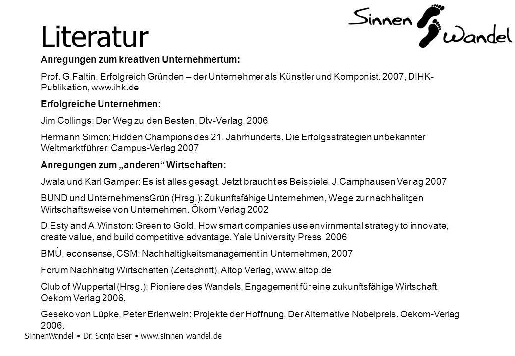 SinnenWandel Dr. Sonja Eser www.sinnen-wandel.de. Literatur Anregungen zum kreativen Unternehmertum: Prof. G.Faltin, Erfolgreich Gründen – der Unterne