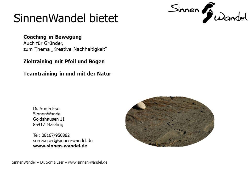 SinnenWandel Dr. Sonja Eser www.sinnen-wandel.de SinnenWandel bietet Coaching in Bewegung Auch für Gründer, zum Thema Kreative Nachhaltigkeit Zieltrai