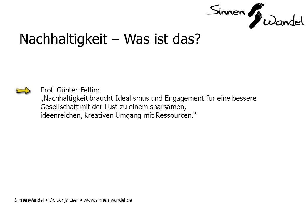 SinnenWandel Dr. Sonja Eser www.sinnen-wandel.de Nachhaltigkeit – Was ist das? Prof. Günter Faltin: Nachhaltigkeit braucht Idealismus und Engagement f