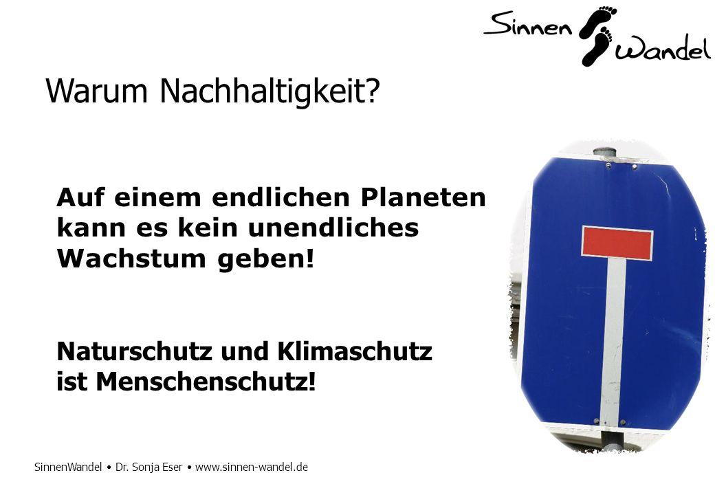 SinnenWandel Dr. Sonja Eser www.sinnen-wandel.de Warum Nachhaltigkeit? Auf einem endlichen Planeten kann es kein unendliches Wachstum geben! Naturschu