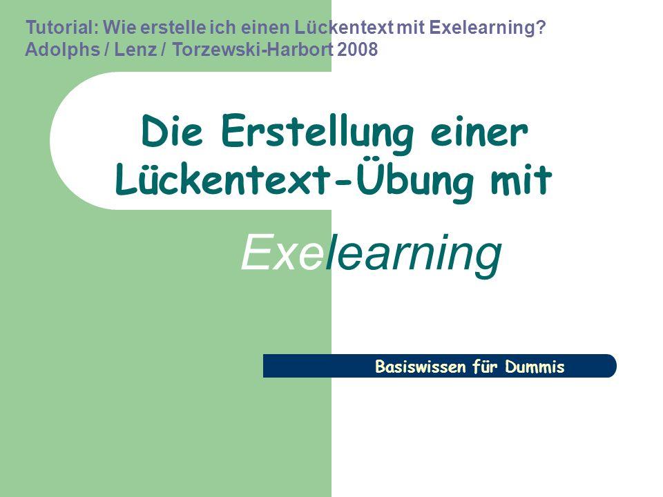 Tutorial: Wie erstelle ich einen Lückentext mit Exelearning? Adolphs / Lenz / Torzewski-Harbort 2008 Die Erstellung einer Lückentext-Übung mit Exelear