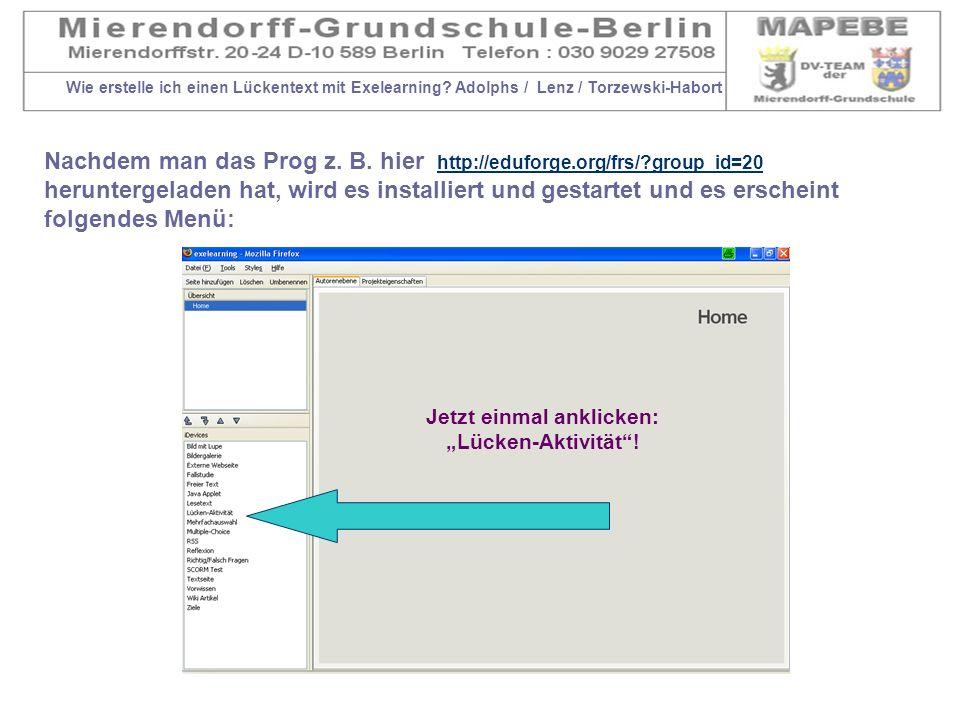 Wie erstelle ich einen Lückentext mit Exelearning? Adolphs / Lenz / Torzewski-Habort Nachdem man das Prog z. B. hier http://eduforge.org/frs/?group_id