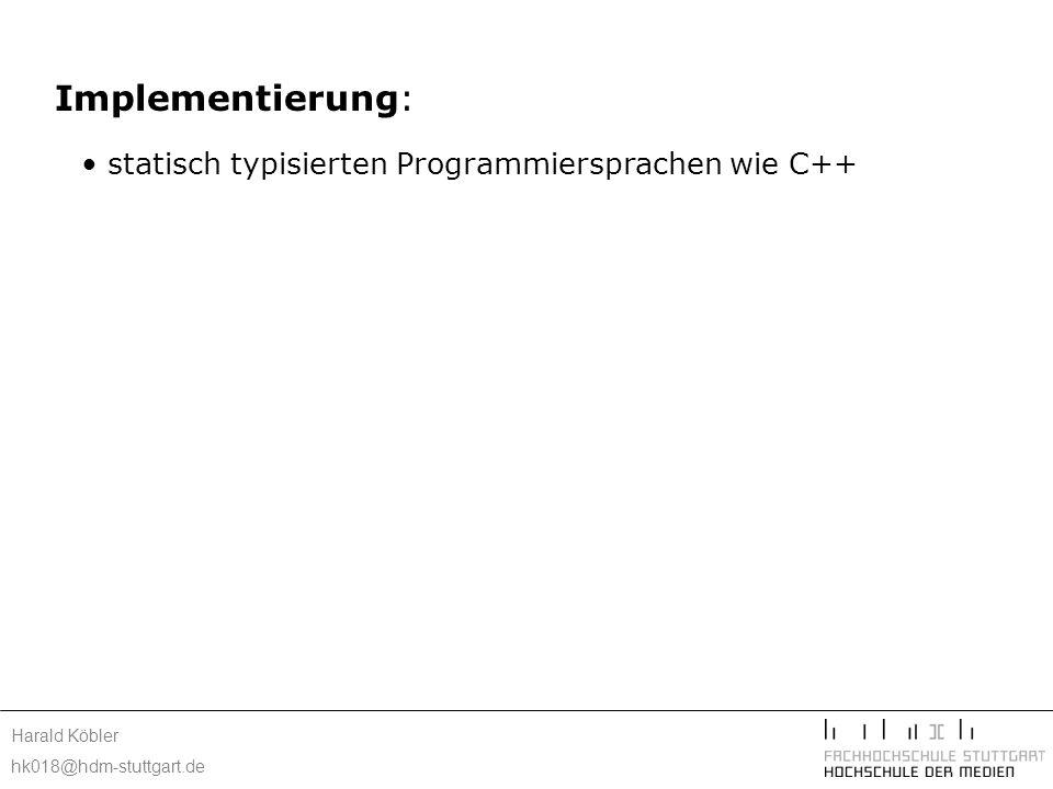 Harald Köbler hk018@hdm-stuttgart.de Implementierung: statisch typisierten Programmiersprachen wie C++
