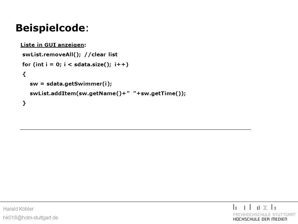 Harald Köbler hk018@hdm-stuttgart.de Beispielcode: Liste in GUI anzeigen: swList.removeAll(); //clear list for (int i = 0; i < sdata.size(); i++) { sw