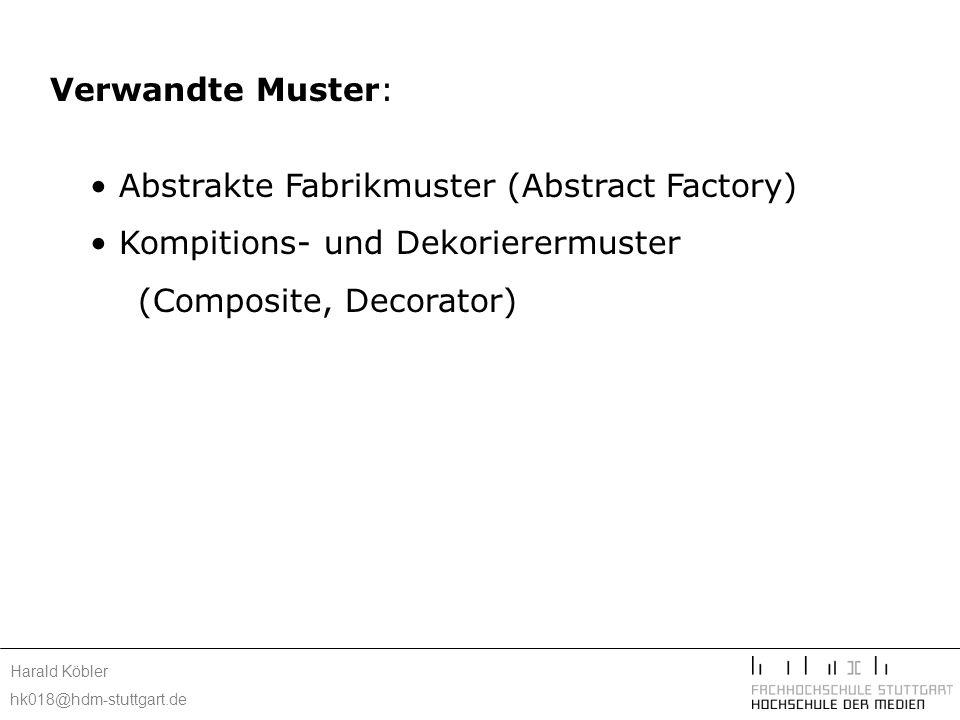 Harald Köbler hk018@hdm-stuttgart.de Verwandte Muster: Abstrakte Fabrikmuster (Abstract Factory) Kompitions- und Dekorierermuster (Composite, Decorato