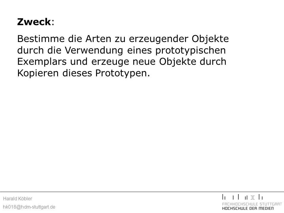 Harald Köbler hk018@hdm-stuttgart.de Motivation: Das Erzeugen einer Instanz einer Klasse ist sehr zeitraubend oder komplex.