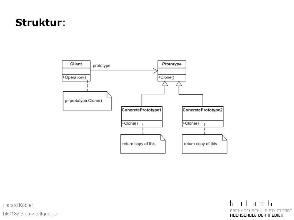Harald Köbler hk018@hdm-stuttgart.de Implementierung: statisch typisierten Programmiersprachen wie C++ Verwendung von Prototypenverwalter Implementierung der Clone()-Operation shallow copy – deep copy Initialisierung geklonter Objekte