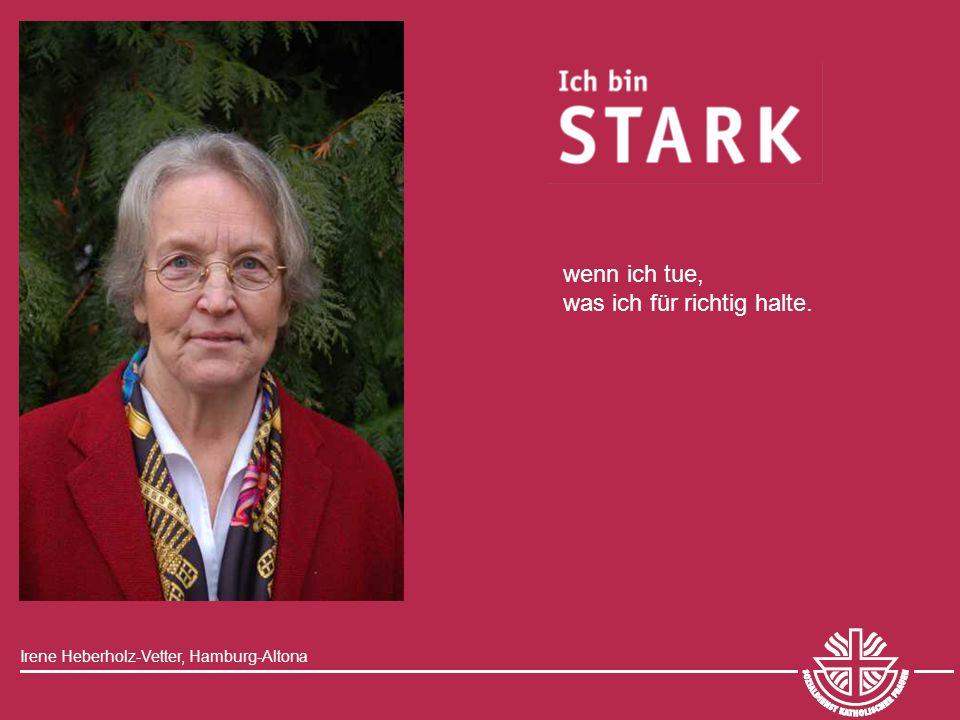wenn ich tue, was ich für richtig halte. Irene Heberholz-Vetter, Hamburg-Altona