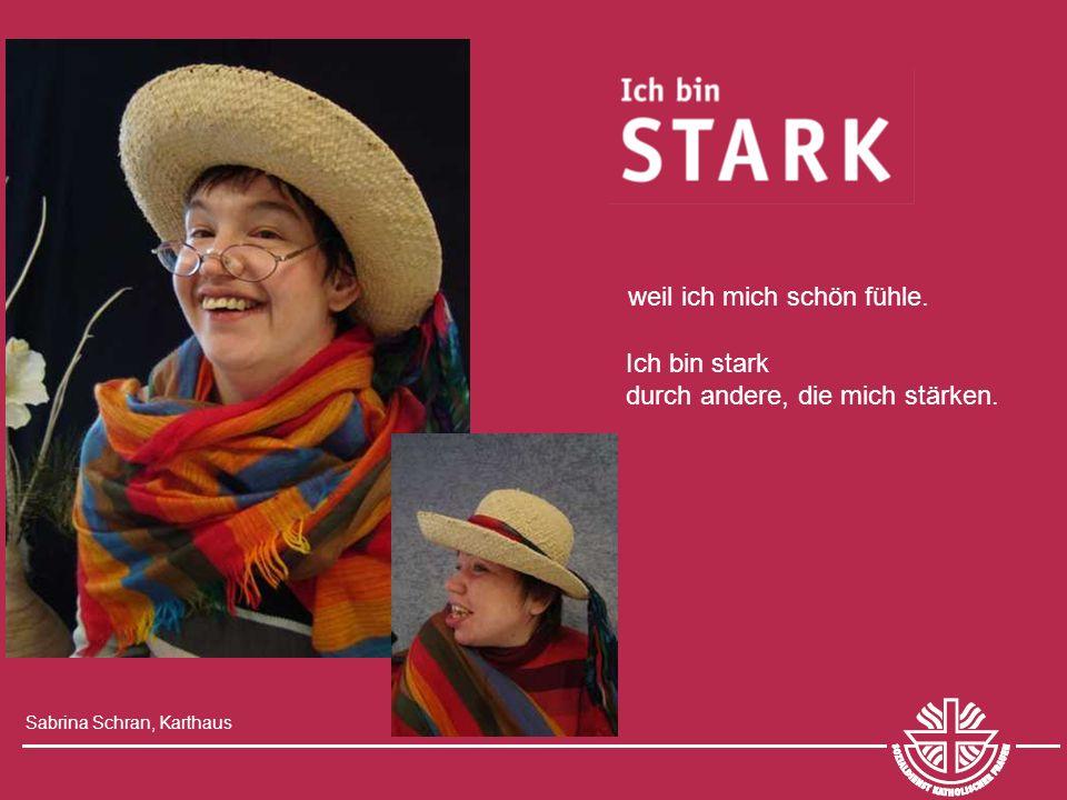 Ich bin stark durch andere, die mich stärken. Sabrina Schran, Karthaus weil ich mich schön fühle.
