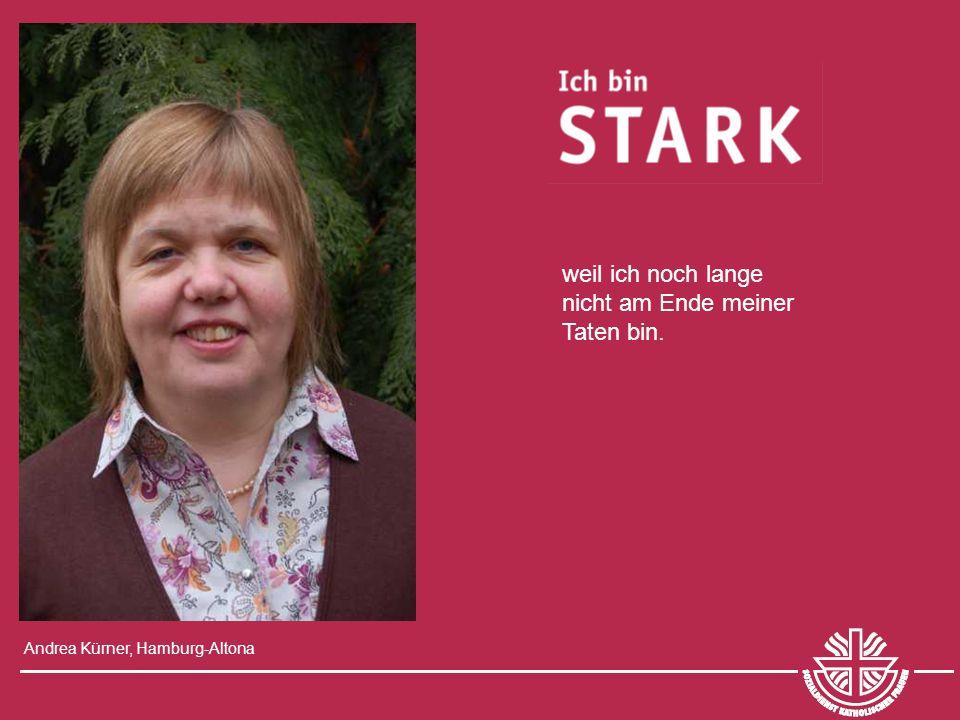 Andrea Kürner, Hamburg-Altona weil ich noch lange nicht am Ende meiner Taten bin.