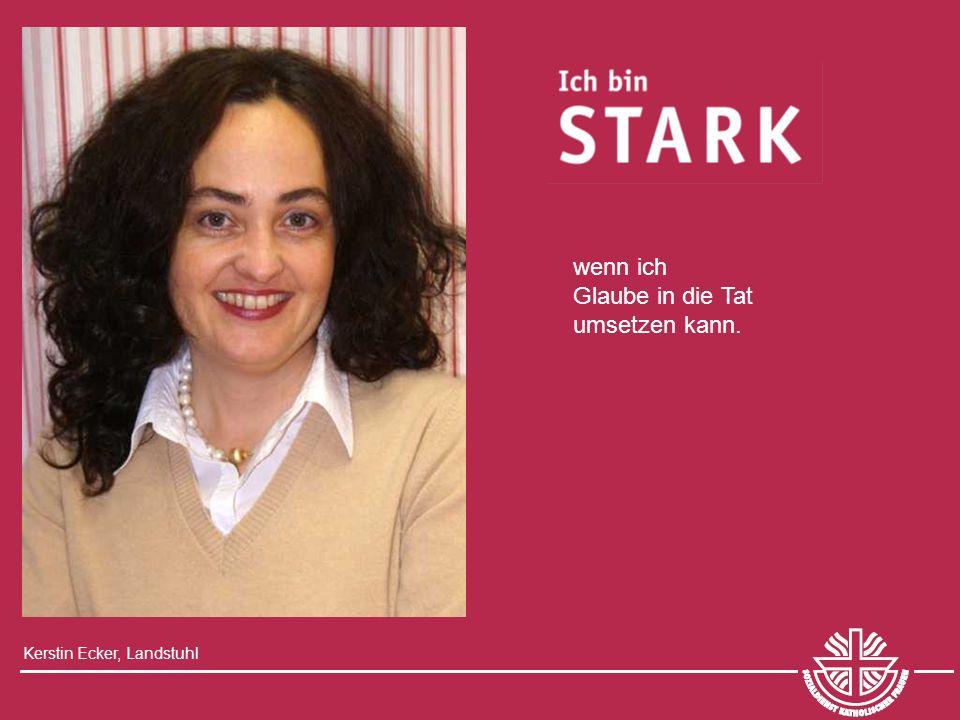 Kerstin Ecker, Landstuhl wenn ich Glaube in die Tat umsetzen kann.