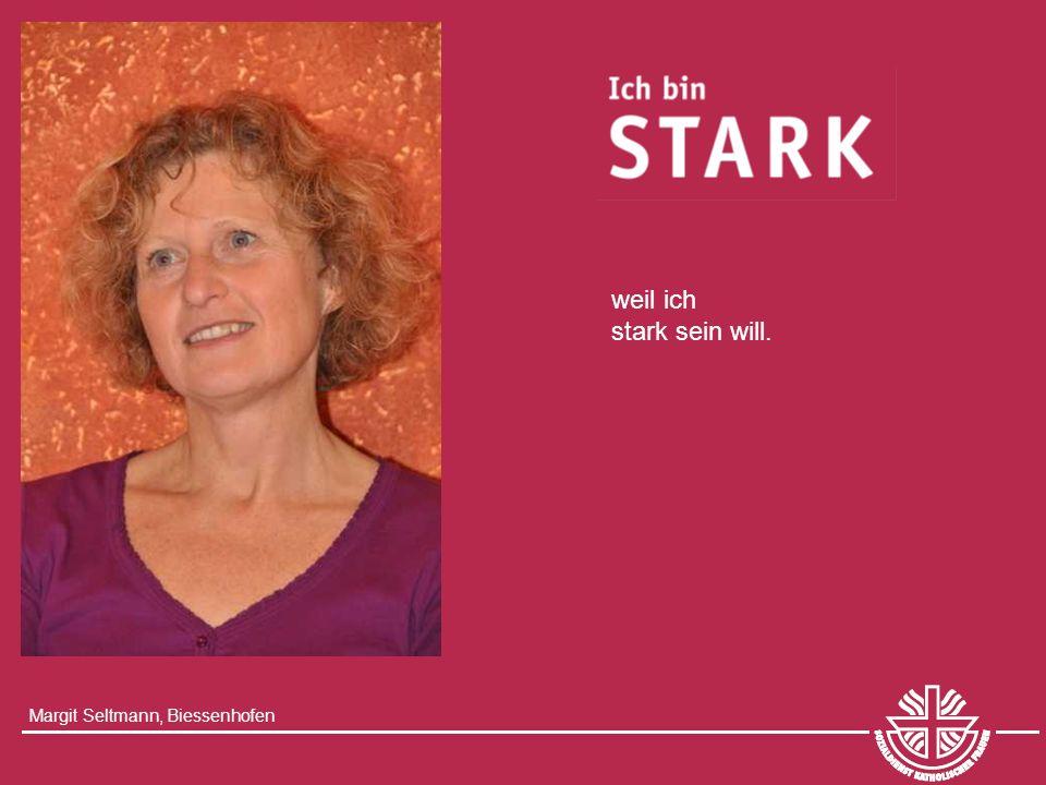 Margit Seltmann, Biessenhofen weil ich stark sein will.