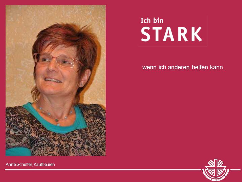 Anne Scheffer, Kaufbeuren wenn ich anderen helfen kann.