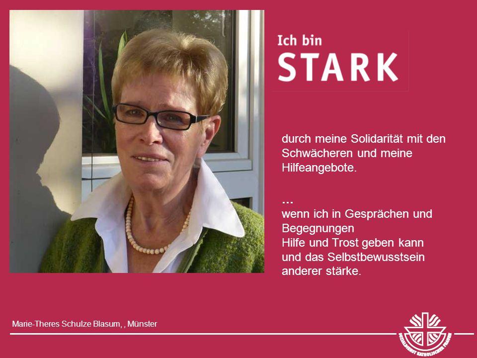 durch meine Solidarität mit den Schwächeren und meine Hilfeangebote. Marie-Theres Schulze Blasum,, Münster … wenn ich in Gesprächen und Begegnungen Hi
