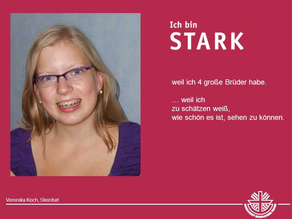 Veronika Koch, Steinfurt weil ich 4 große Brüder habe. … weil ich zu schätzen weiß, wie schön es ist, sehen zu können..