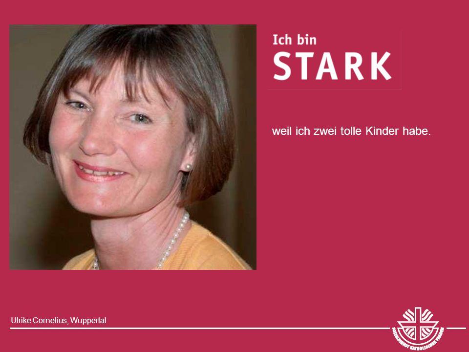 Ulrike Cornelius, Wuppertal weil ich zwei tolle Kinder habe.