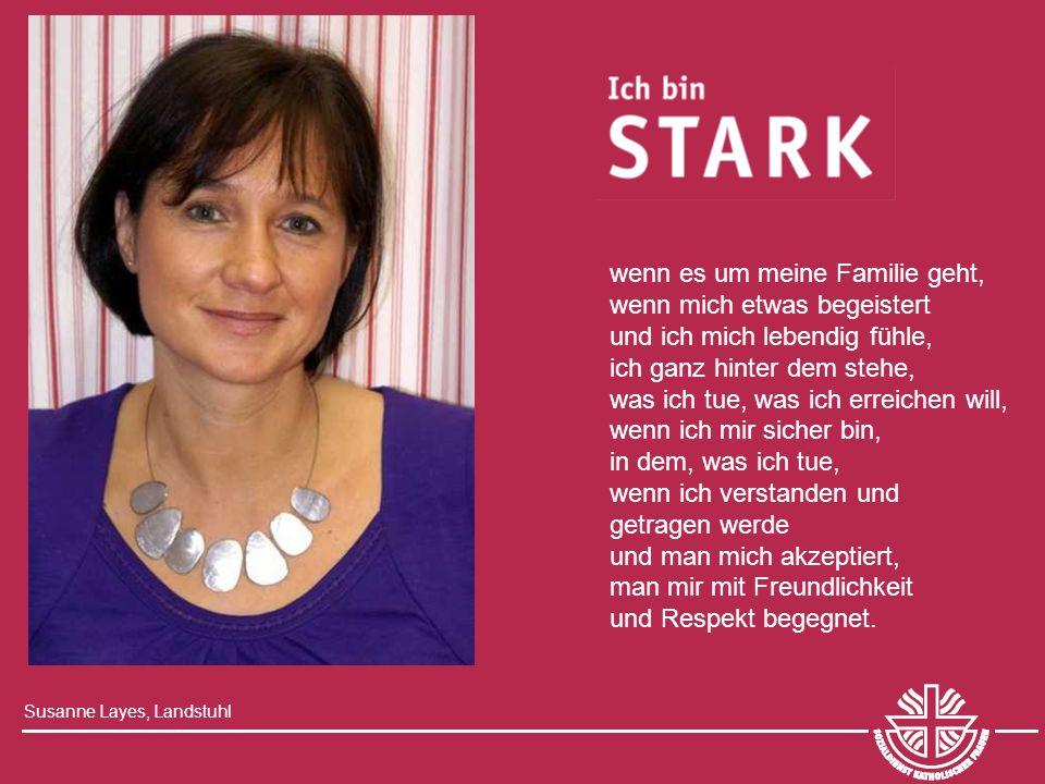 Susanne Layes, Landstuhl wenn es um meine Familie geht, wenn mich etwas begeistert und ich mich lebendig fühle, ich ganz hinter dem stehe, was ich tue
