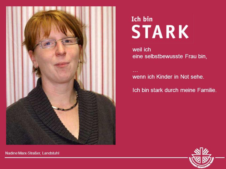 Nadine Marx-Straßer, Landstuhl weil ich eine selbstbewusste Frau bin, … wenn ich Kinder in Not sehe. Ich bin stark durch meine Familie.