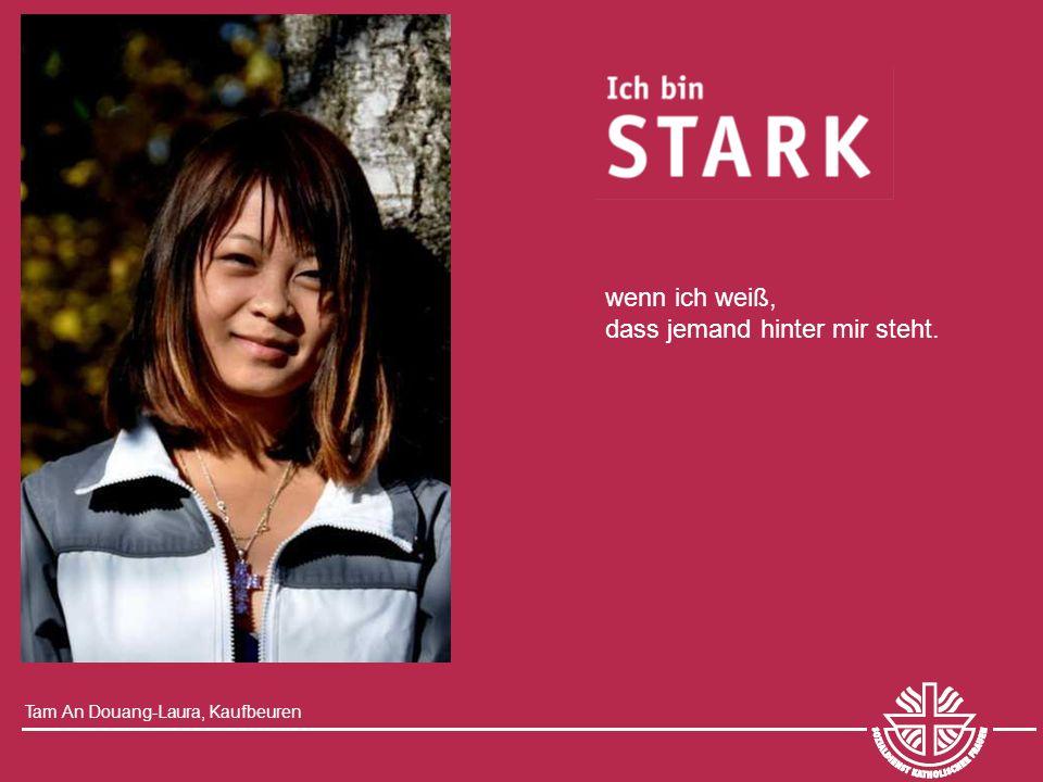 Tam An Douang-Laura, Kaufbeuren wenn ich weiß, dass jemand hinter mir steht.