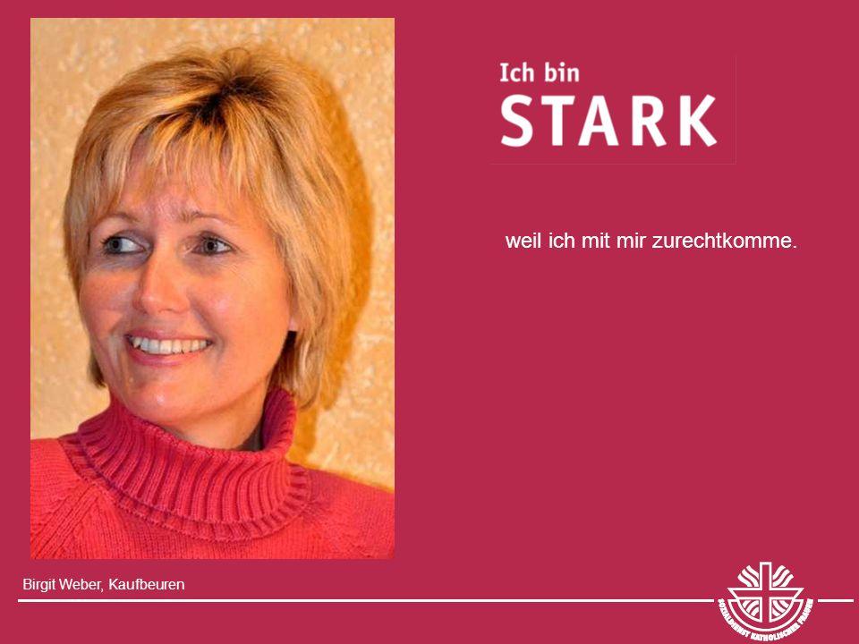 Birgit Weber, Kaufbeuren weil ich mit mir zurechtkomme.