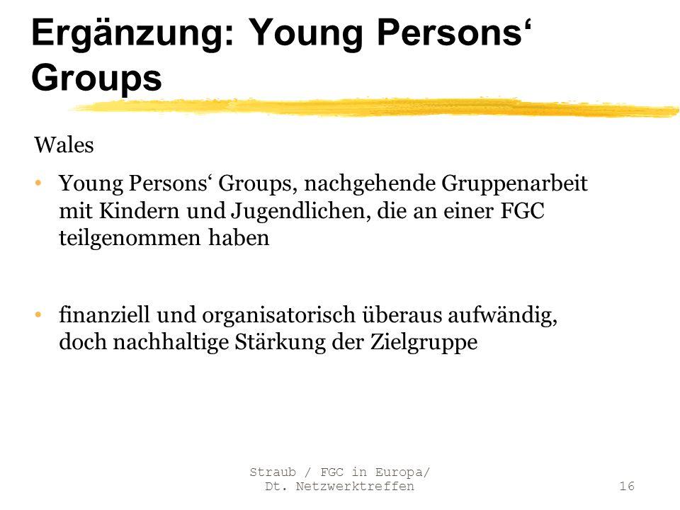 Ergänzung: Young Persons Groups Wales Young Persons Groups, nachgehende Gruppenarbeit mit Kindern und Jugendlichen, die an einer FGC teilgenommen habe