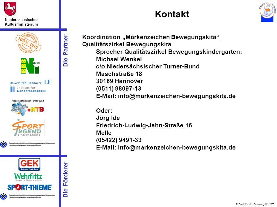 © Qualitätszirkel Bewegungskita 2005 Die Partner Niedersächsisches Kultusministerium Die Förderer Kontakt Koordination Markenzeichen Bewegungskita Qua
