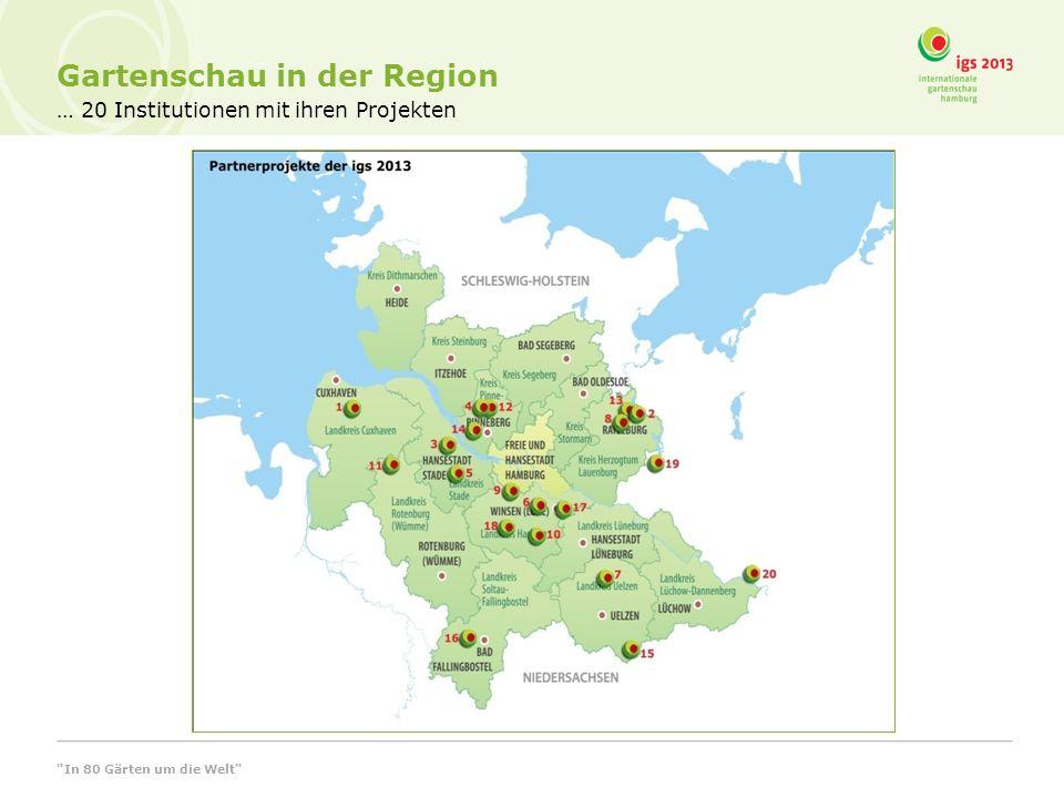 … 20 Institutionen mit ihren Projekten Gartenschau in der Region In 80 Gärten um die Welt
