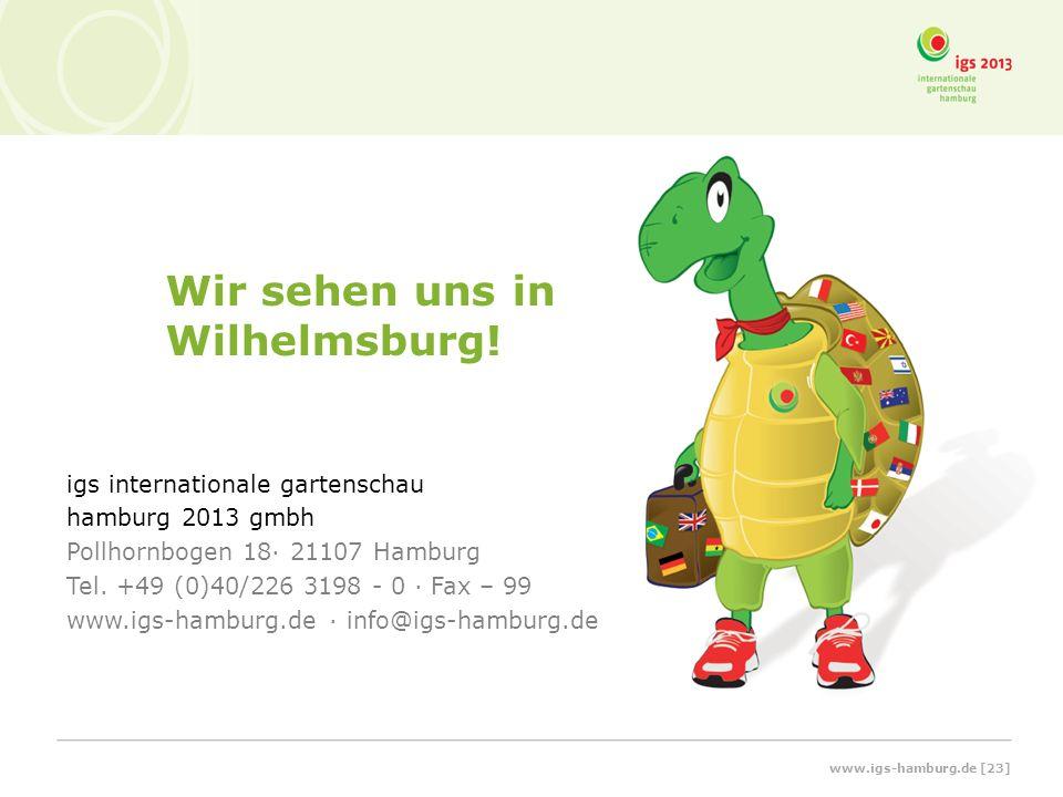 Wir sehen uns in Wilhelmsburg! igs internationale gartenschau hamburg 2013 gmbh Pollhornbogen 18· 21107 Hamburg Tel. +49 (0)40/226 3198 - 0 · Fax – 99