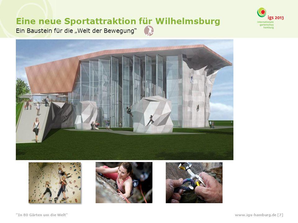 Eine neue Sportattraktion für Wilhelmsburg Ein Baustein für die Welt der Bewegung Eine neue Sportattraktion für Wilhelmsburg In 80 Gärten um die Welt www.igs-hamburg.de [7]