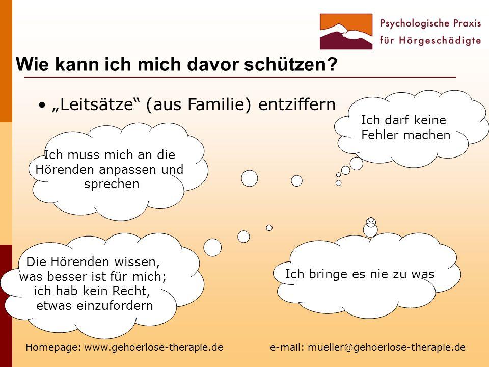 Wie kann ich mich davor schützen? Homepage: www.gehoerlose-therapie.de e-mail: mueller@gehoerlose-therapie.de Leitsätze (aus Familie) entziffern Ich d