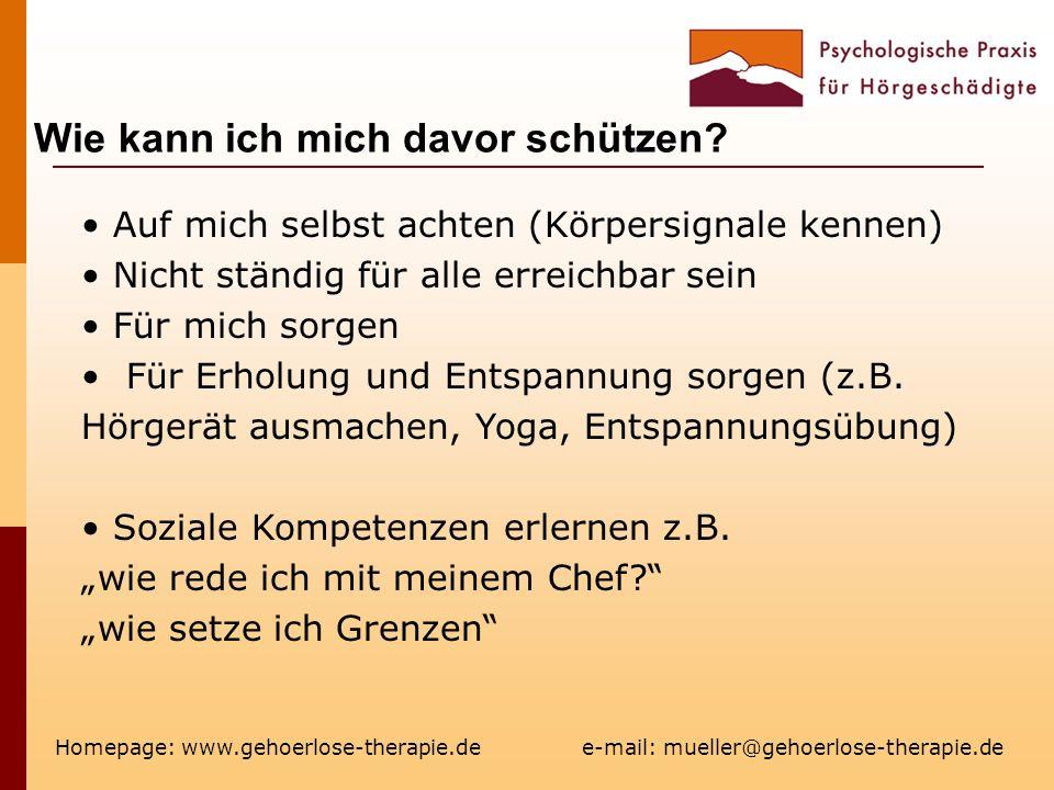 Wie kann ich mich davor schützen? Homepage: www.gehoerlose-therapie.de e-mail: mueller@gehoerlose-therapie.de Auf mich selbst achten (Körpersignale ke