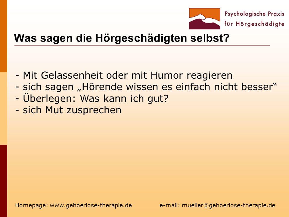 Was sagen die Hörgeschädigten selbst? Homepage: www.gehoerlose-therapie.de e-mail: mueller@gehoerlose-therapie.de - Mit Gelassenheit oder mit Humor re