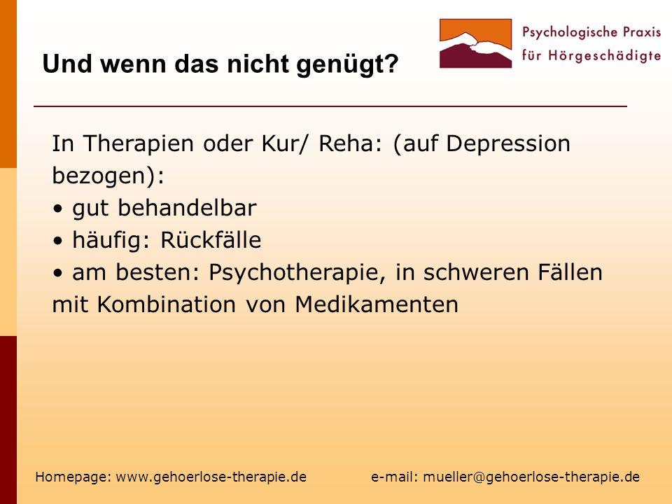 Und wenn das nicht genügt? Homepage: www.gehoerlose-therapie.de e-mail: mueller@gehoerlose-therapie.de In Therapien oder Kur/ Reha: (auf Depression be