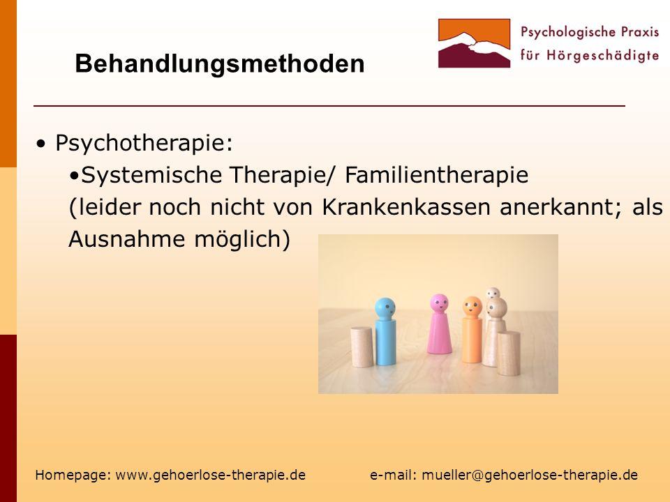Behandlungsmethoden Homepage: www.gehoerlose-therapie.de e-mail: mueller@gehoerlose-therapie.de Psychotherapie: Systemische Therapie/ Familientherapie (leider noch nicht von Krankenkassen anerkannt; als Ausnahme möglich)