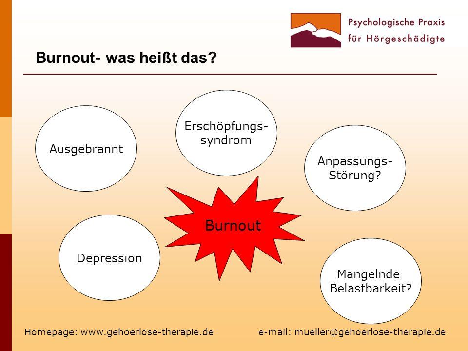 Burnout- was heißt das? Homepage: www.gehoerlose-therapie.de e-mail: mueller@gehoerlose-therapie.de Ausgebrannt Erschöpfungs- syndrom Anpassungs- Stör