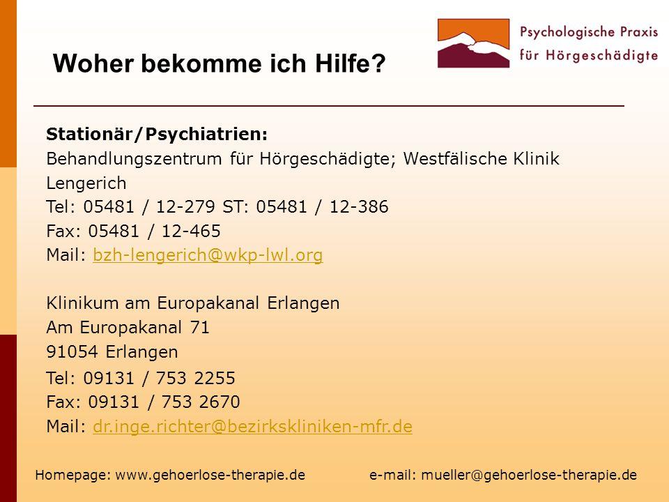 Woher bekomme ich Hilfe? Homepage: www.gehoerlose-therapie.de e-mail: mueller@gehoerlose-therapie.de Stationär/Psychiatrien: Behandlungszentrum für Hö