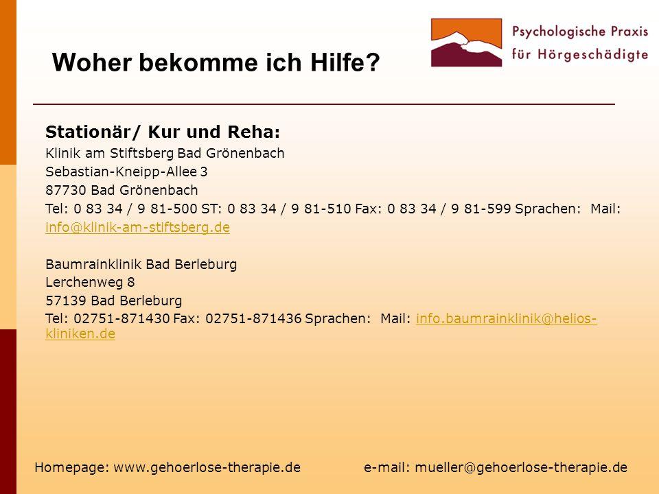 Woher bekomme ich Hilfe? Homepage: www.gehoerlose-therapie.de e-mail: mueller@gehoerlose-therapie.de Stationär/ Kur und Reha: Klinik am Stiftsberg Bad