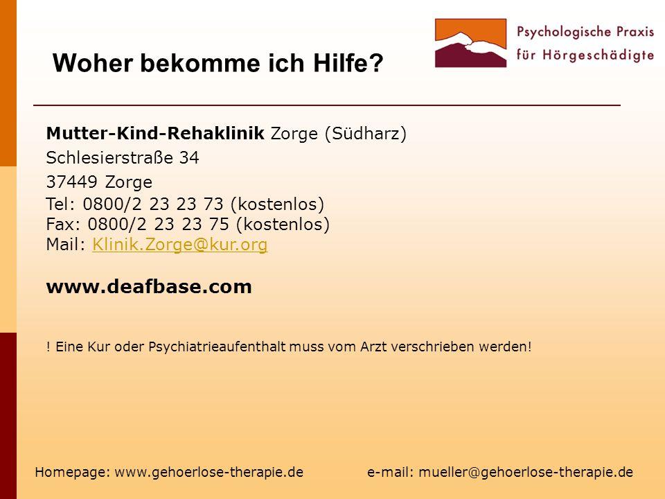 Woher bekomme ich Hilfe? Homepage: www.gehoerlose-therapie.de e-mail: mueller@gehoerlose-therapie.de Mutter-Kind-Rehaklinik Zorge (Südharz) Schlesiers