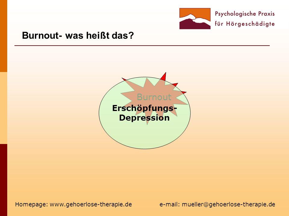 Burnout- was heißt das? Homepage: www.gehoerlose-therapie.de e-mail: mueller@gehoerlose-therapie.de Erschöpfungs- Depression
