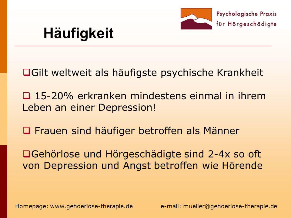Häufigkeit Homepage: www.gehoerlose-therapie.de e-mail: mueller@gehoerlose-therapie.de Gilt weltweit als häufigste psychische Krankheit 15-20% erkranken mindestens einmal in ihrem Leben an einer Depression.
