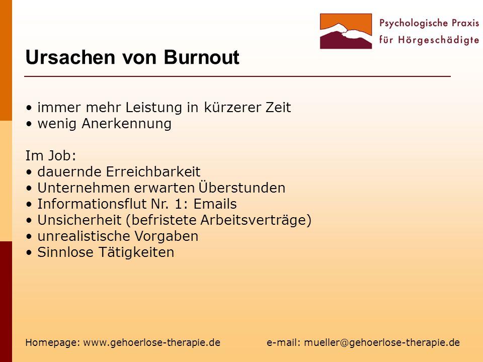 Ursachen von Burnout Homepage: www.gehoerlose-therapie.de e-mail: mueller@gehoerlose-therapie.de immer mehr Leistung in kürzerer Zeit wenig Anerkennun