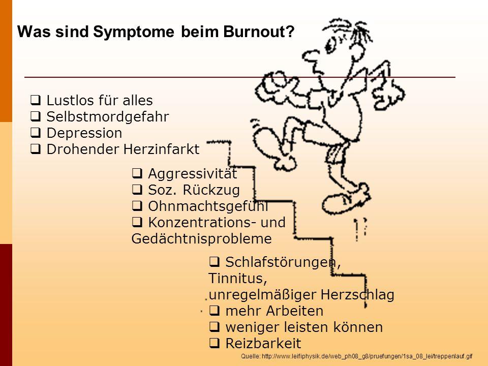 Was sind Symptome beim Burnout? Schlafstörungen, Tinnitus, unregelmäßiger Herzschlag mehr Arbeiten weniger leisten können Reizbarkeit Aggressivität So