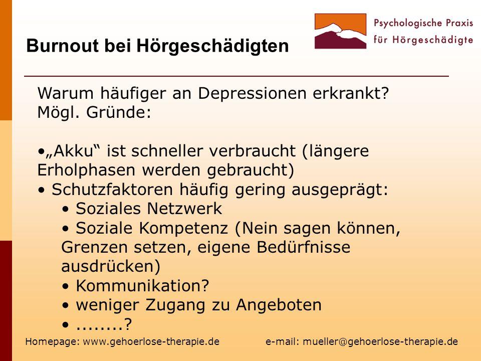 Burnout bei Hörgeschädigten Homepage: www.gehoerlose-therapie.de e-mail: mueller@gehoerlose-therapie.de Warum häufiger an Depressionen erkrankt? Mögl.