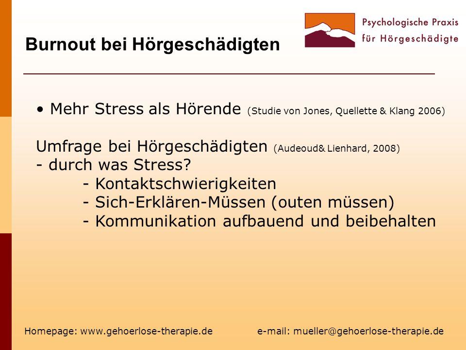 Burnout bei Hörgeschädigten Homepage: www.gehoerlose-therapie.de e-mail: mueller@gehoerlose-therapie.de Mehr Stress als Hörende (Studie von Jones, Quellette & Klang 2006) Umfrage bei Hörgeschädigten (Audeoud& Lienhard, 2008) - durch was Stress.
